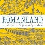 """Romanland. Ethnicity and Empire in Byzantium"" by Anthony Kaldellis"