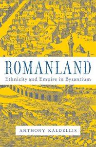 Romanland. Ethnicity and Empire in Byzantium, Anthony Kaldellis