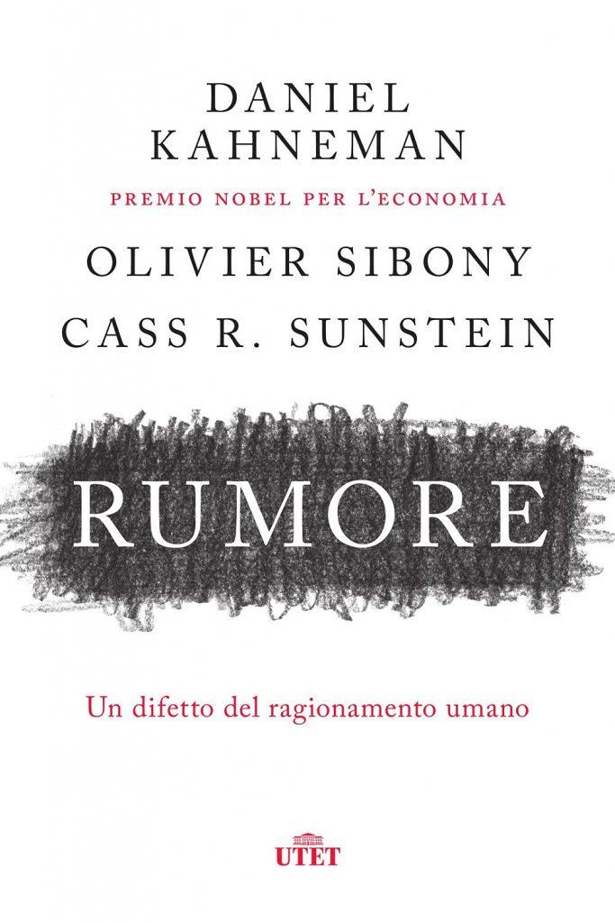 """""""Rumore. Un difetto del ragionamento umano"""" di Daniel Kahneman, Olivier Sibony e Cass R. Sunstein"""