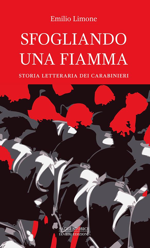 """""""Sfogliando una fiamma. Storia letteraria dei Carabinieri"""" di Emilio Limone"""