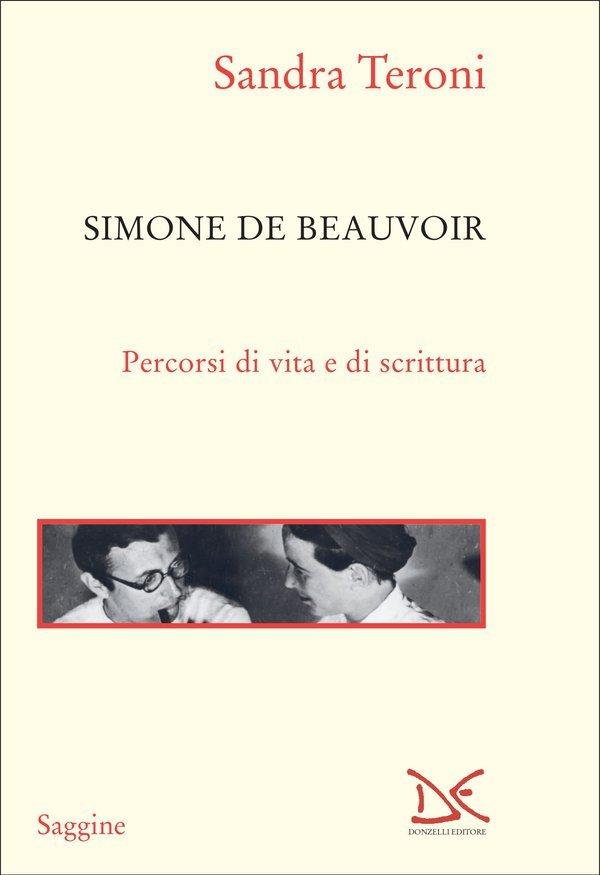 """Simone de Beauvoir. Percorsi di vita e di scrittura"" di Sandra Teroni"