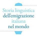 """""""Storia linguistica dell'emigrazione italiana nel mondo"""" a cura di Massimo Vedovelli"""