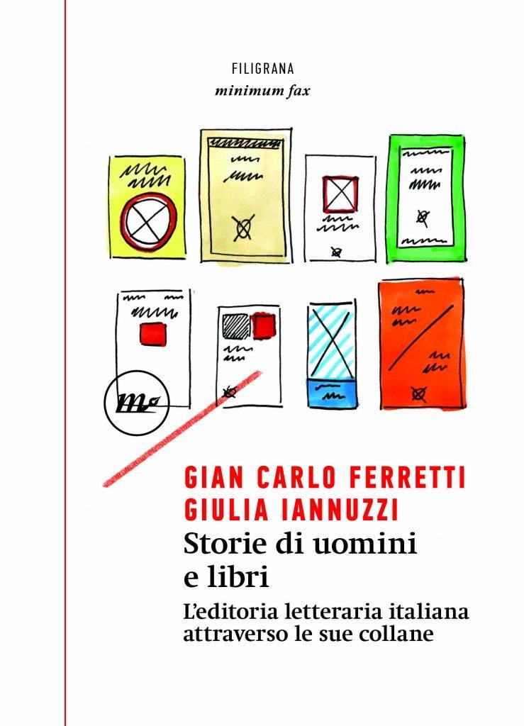 """""""Storie di uomini e libri. L'editoria letteraria italiana attraverso le sue collane"""" di Giulia Iannuzzi e Gian Carlo Ferretti"""