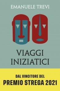 Viaggi iniziatici. Percorsi, pellegrinaggi, riti e libri, Emanuele Trevi