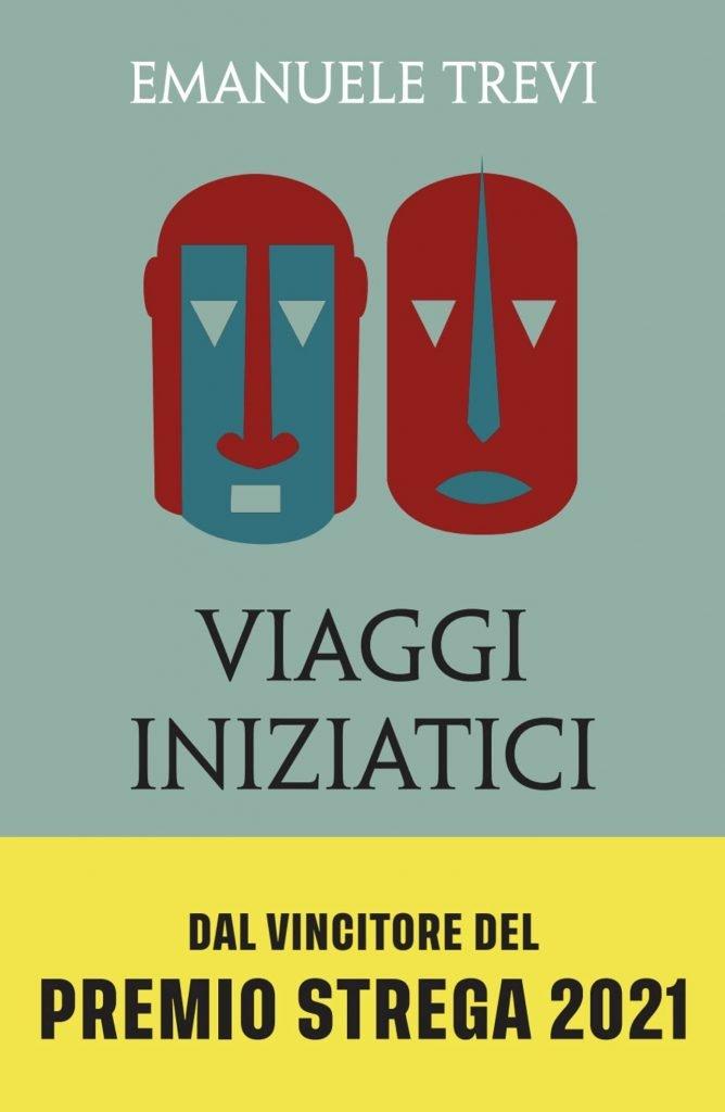 """""""Viaggi iniziatici. Percorsi, pellegrinaggi, riti e libri"""" di Emanuele Trevi"""