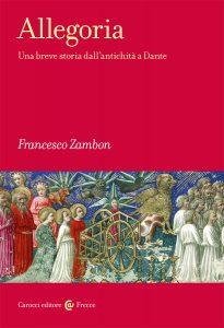 Allegoria. Una breve storia dall'antichità a Dante, Francesco Zambon