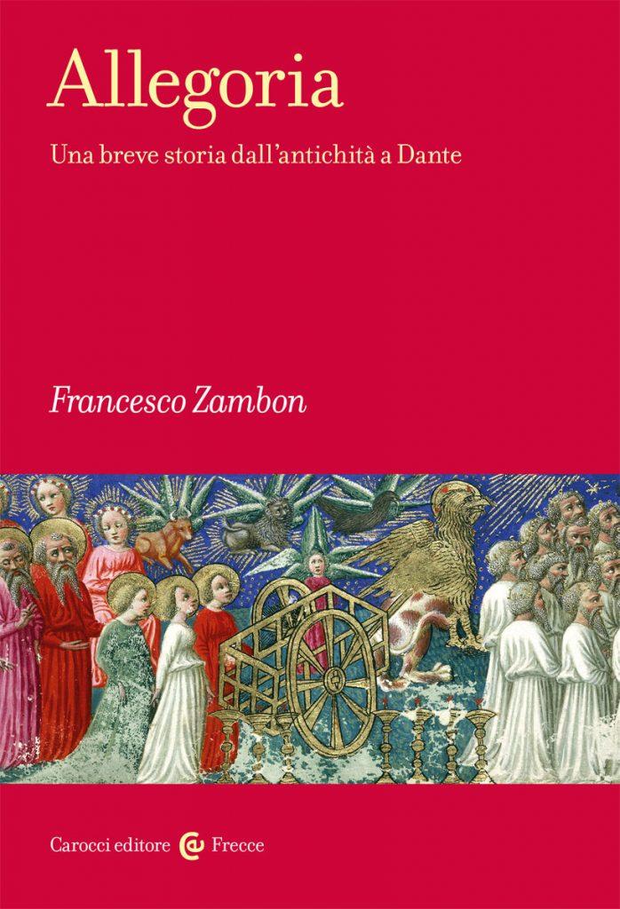 """""""Allegoria. Una breve storia dall'antichità a Dante"""" di Francesco Zambon"""