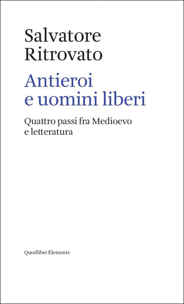 """""""Antieroi e uomini liberi. Quattro passi fra Medioevo e letteratura"""" di Salvatore Ritrovato"""