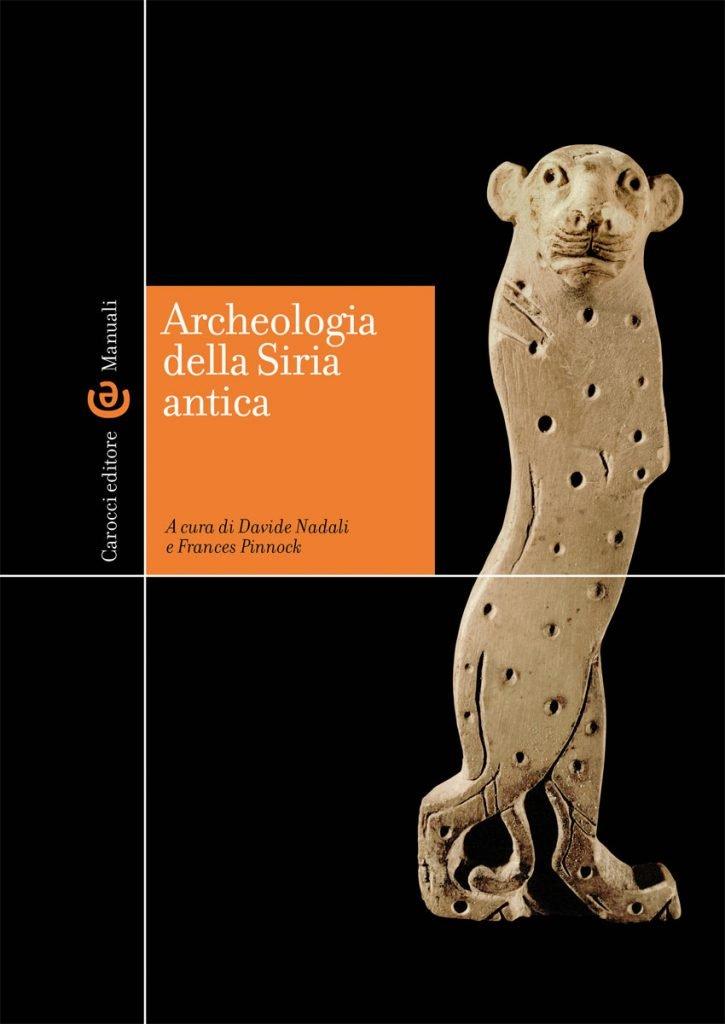 """""""Archeologia della Siria antica"""" a cura di Davide Nadali e Frances Pinnock"""
