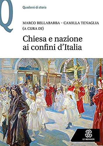 """""""Chiesa e nazione ai confini d'Italia"""" a cura di Camilla Tenaglia e Marco Bellabarba"""