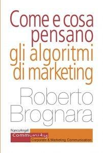 Come e cosa pensano gli algoritmi di marketing, Roberto Brognara