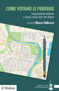 Come votano le periferie. Comportamento elettorale e disagio sociale nelle città italiane, Marco Valbruzzi