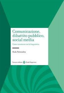 Comunicazione, dibattito pubblico, social media. Come orientarsi con la linguistica, Paola Pietrandrea