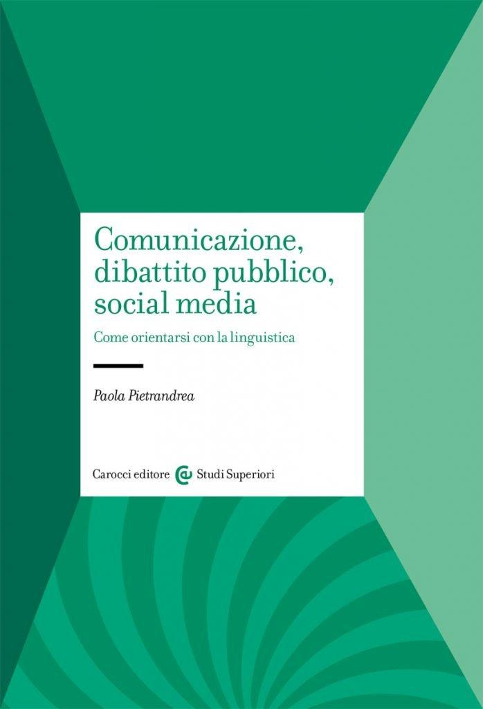 """""""Comunicazione, dibattito pubblico, social media. Come orientarsi con la linguistica"""" di Paola Pietrandrea"""