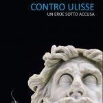 """""""Contro Ulisse. Un eroe sotto accusa"""" di Monica Centanni"""