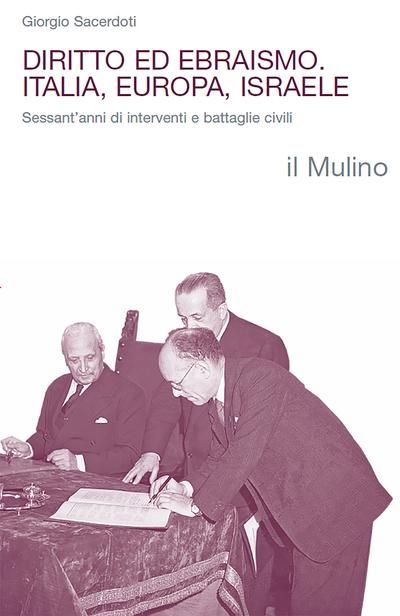 """""""Diritto ed ebraismo. Italia, Europa, Israele.Sessant'anni di interventi e battaglie civili"""" di Giorgio Sacerdoti"""