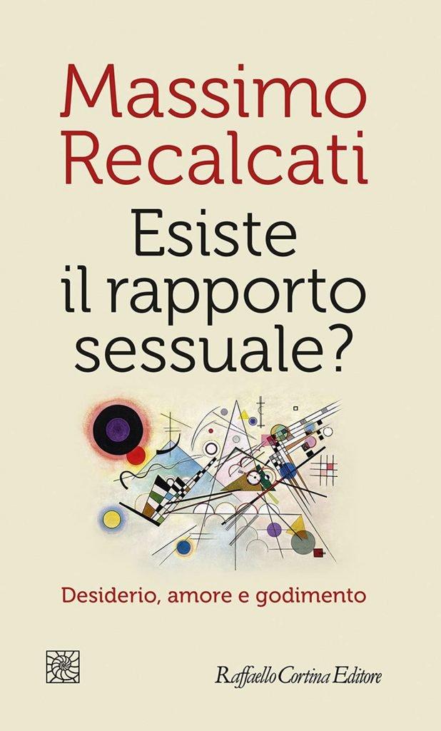 """""""Esiste il rapporto sessuale? Desiderio, amore e godimento"""" di Massimo Recalcati"""