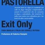 """""""Exit Only. Cosa sbaglia l'Italia sui cervelli in fuga"""" di Giulia Pastorella"""