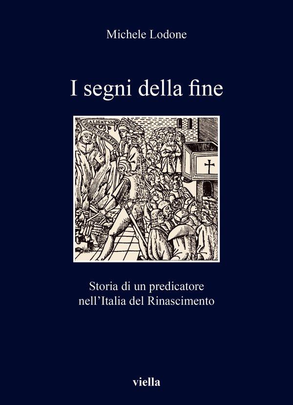 """""""I segni della fine. Storia di un predicatore nell'Italia del Rinascimento"""" di Michele Lodone"""