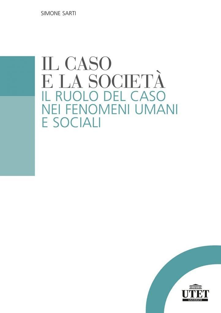"""""""Il caso e la società. Il ruolo del caso nei fenomeni umani e sociali"""" di Simone Sarti"""