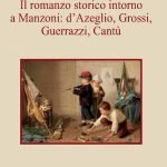 """""""Il romanzo storico intorno a Manzoni: d'Azeglio, Grossi, Guerrazzi, Cantù"""" di Roberto Risso"""
