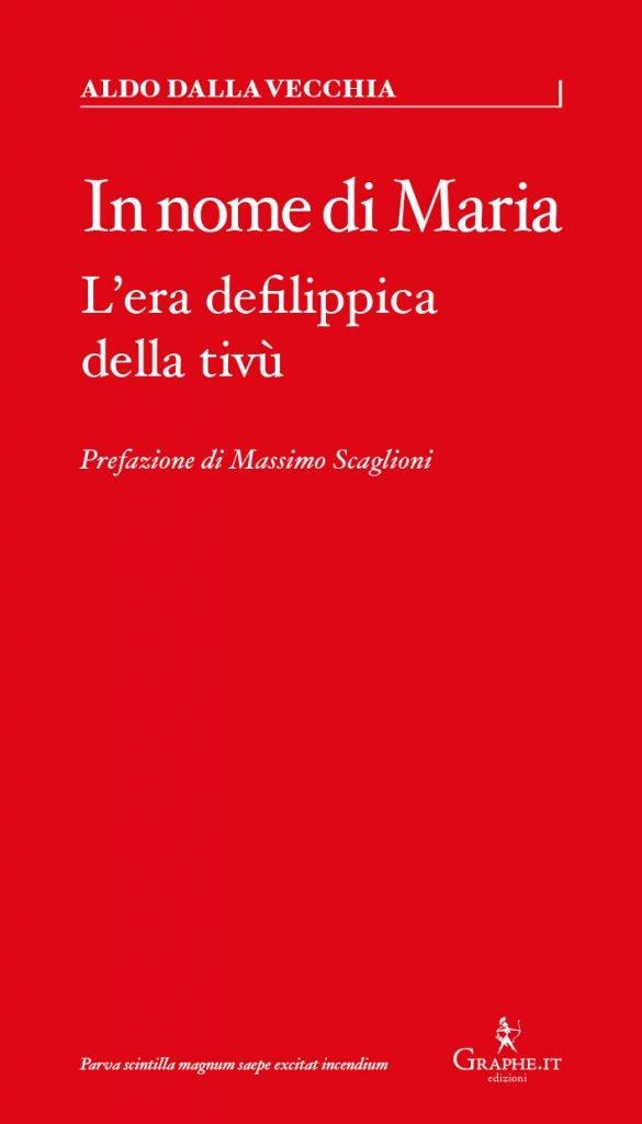 """""""In nome di Maria. L'era defilippica della tivù"""" di Aldo Dalla Vecchia"""