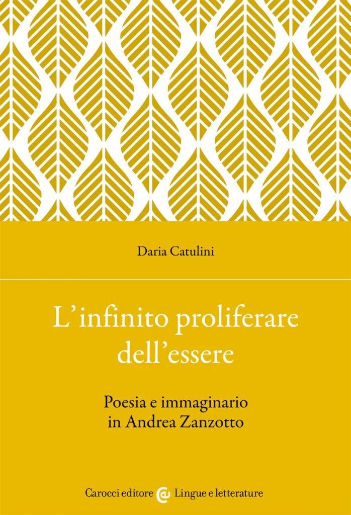 """""""L'infinito proliferare dell'essere. Poesia e immaginario in Andrea Zanzotto"""" di Daria Catulini"""