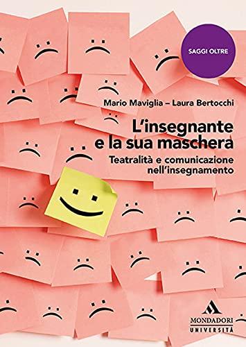 """""""L'insegnante e la sua maschera. Teatralità e comunicazione nell'insegnamento"""" di Mario Maviglia e Laura Bertocchi"""