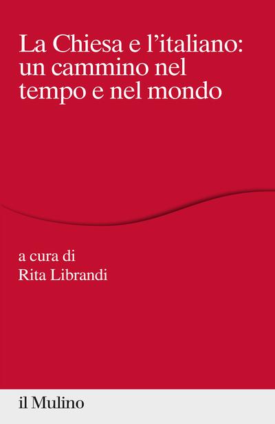 """""""La Chiesa e l'italiano: un cammino nel tempo e nel mondo"""" a cura di Rita Librandi"""