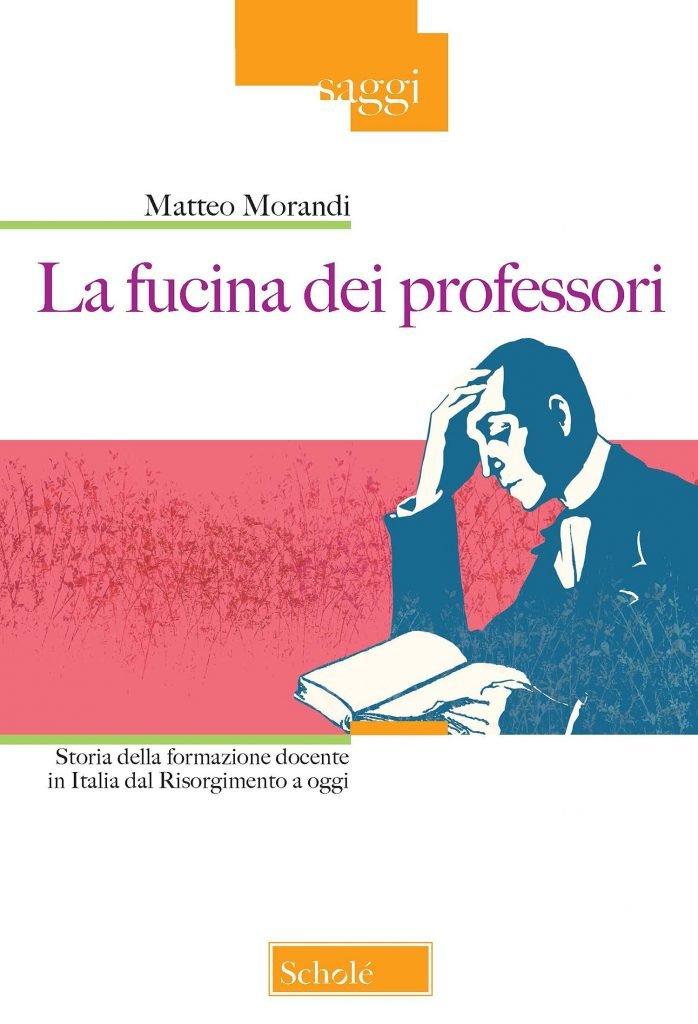 """""""La fucina dei professori. Storia della formazione docente in Italia dal Risorgimento a oggi"""" di Matteo Morandi"""
