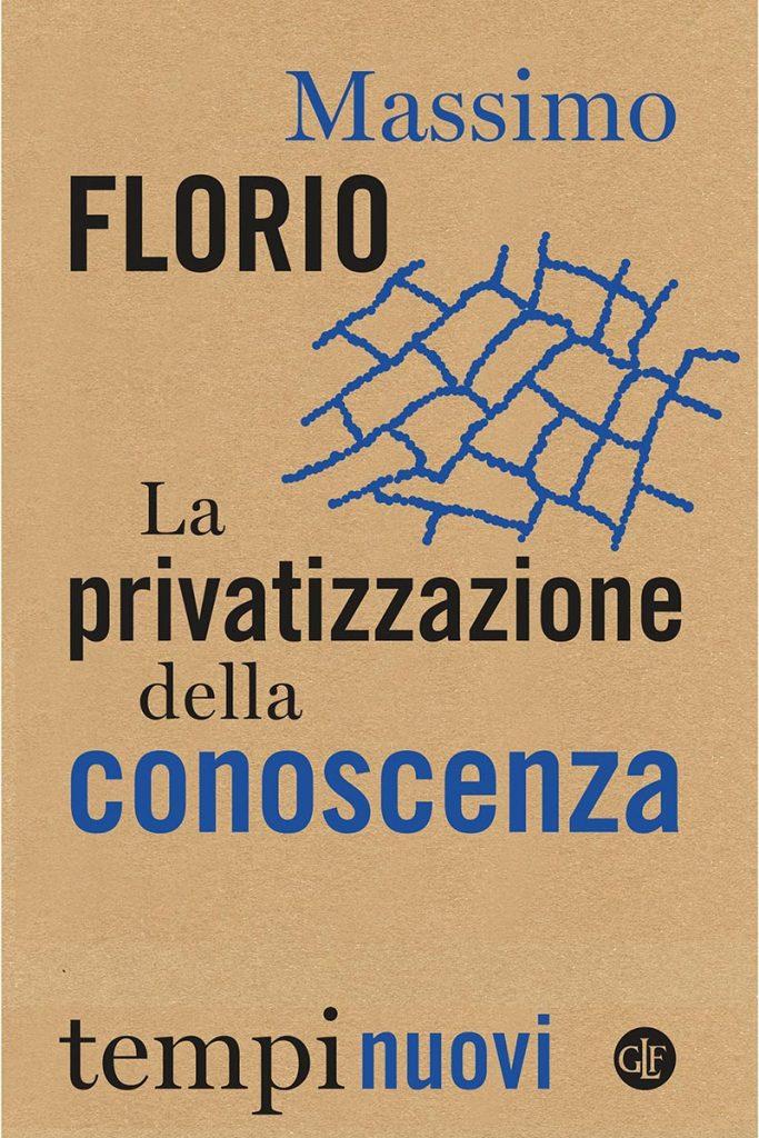 """""""La privatizzazione della conoscenza. Tre proposte contro i nuovi oligopoli"""" di Massimo Florio"""
