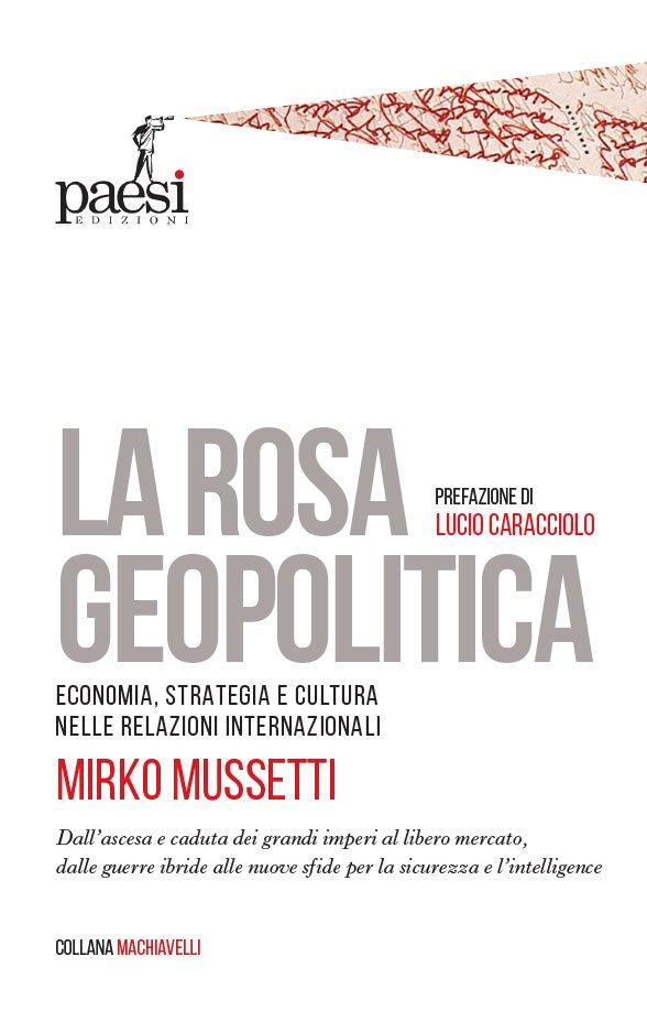 """""""La rosa geopolitica. Economia, strategia e cultura nelle relazioni internazionali"""" di Mirko Mussetti"""