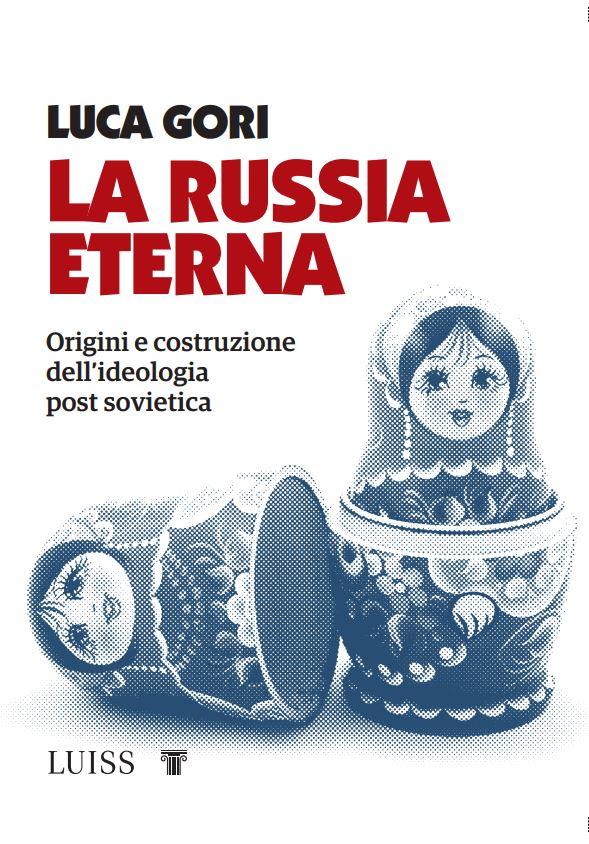 """""""La Russia eterna. Origini e costruzione dell'ideologia post sovietica"""" di Luca Gori"""