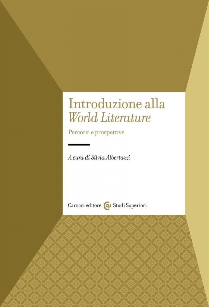 """La <em>World Literature</em>. Percorsi e prospettive"" a cura di Silvia Albertazzi"