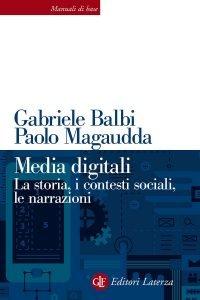 Media digitali. La storia, i contesti sociali, le narrazioni, Gabriele Balbi, Paolo Magaudda
