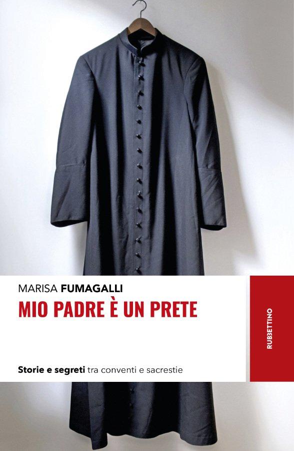 """""""Mio padre è un prete. Storie e segreti tra conventi e sacrestie"""" di Marisa Fumagalli"""