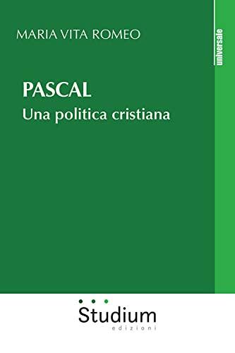 """""""Pascal.Una politica cristiana"""" di Maria Vita Romeo"""
