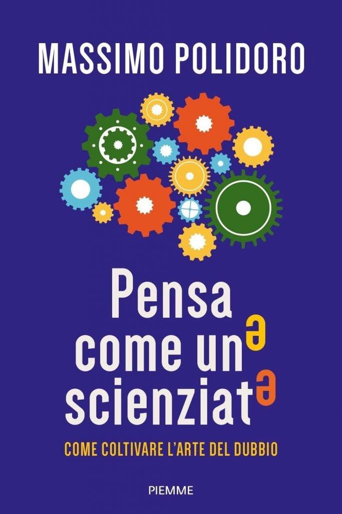 """""""Pensa come uno scienziato. Come coltivare l'arte del dubbio"""" di Massimo Polidoro"""