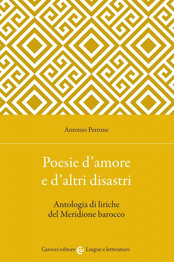 """""""Poesie d'amore e d'altri disastri. Antologia di liriche del Meridione barocco"""" di Antonio Perrone"""
