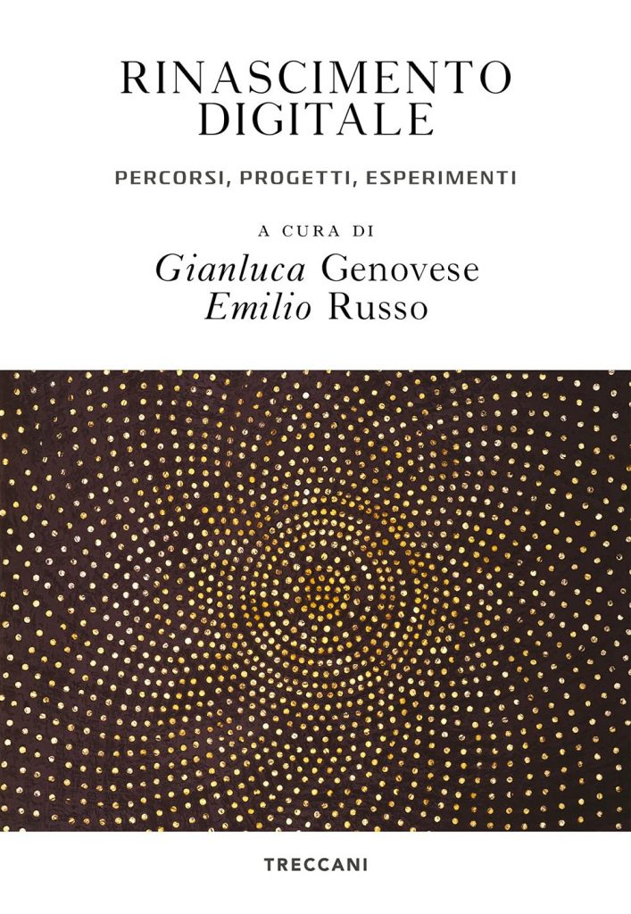 """""""Rinascimento digitale. Percorsi, progetti, esperimenti"""" a cura di Gianluca Genovese ed Emilio Russo"""