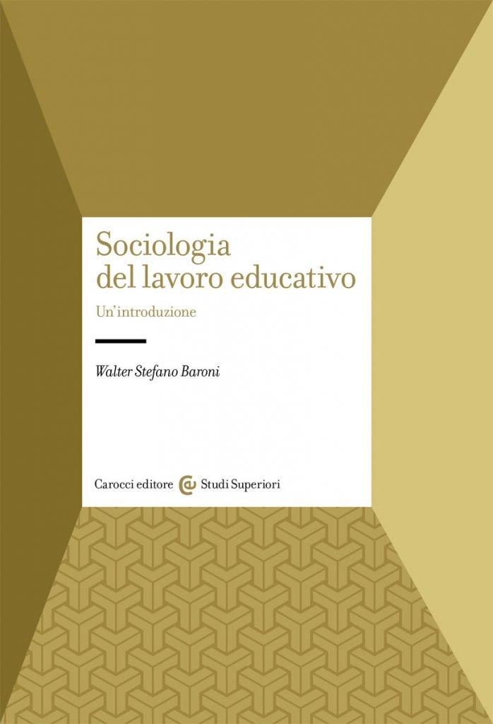 """""""Sociologia del lavoro educativo"""" di Walter Stefano Baroni"""