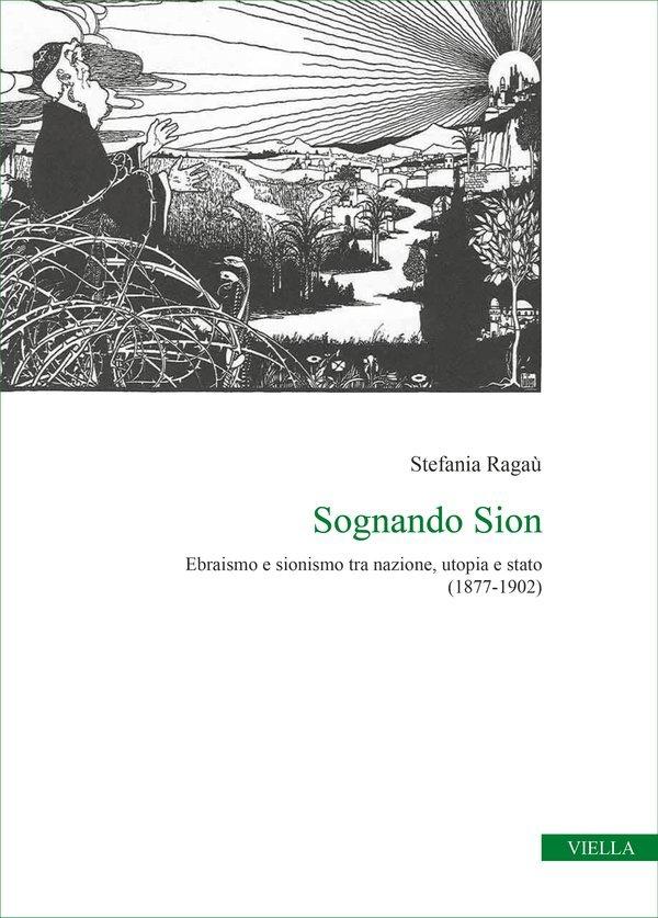"""""""Sognando Sion. Ebraismo e sionismo tra nazione, utopia e stato (1877-1902)"""" di Stefania Ragaù"""