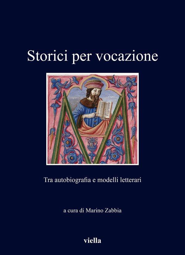 """""""Storici per vocazione. Tra autobiografia e modelli letterari"""" a cura di Marino Zabbia"""