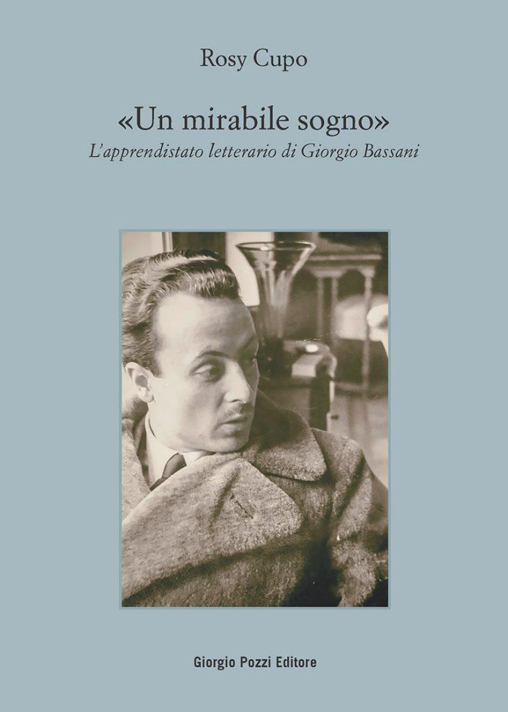"""""""«Un mirabile sogno». L'apprendistato letterario di Giorgio Bassani"""" di Rosy Cupo"""