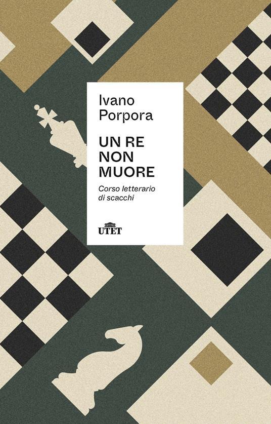 """""""Un re non muore. Corso letterario di scacchi"""" di Ivano Porpora"""